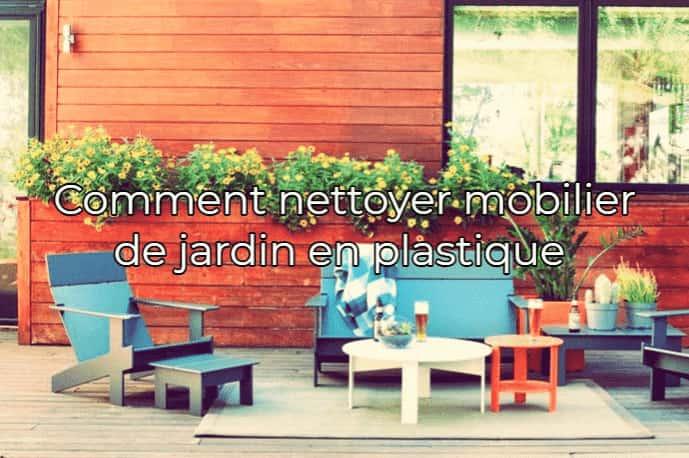 Comment nettoyer mobilier de jardin en plastique – Mobilier ...
